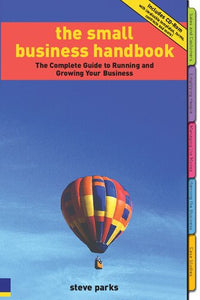 The Small Business Handbook: The Complete Guide to Running and Growing Your Business