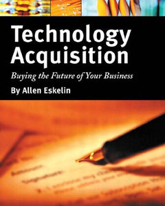 Technology Acquisition: Buying the Future of Your Business: Buying the Future of Your Business