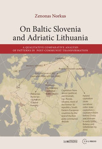 On Baltic Slovenia and Adriatic Lithuania : a qualitative comparative analysis of patterns in post-communist transformation