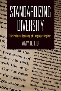 National and Ethnic Conflict in the 21st Century : Standardizing Diversity : The Political Economy of Language Regimes