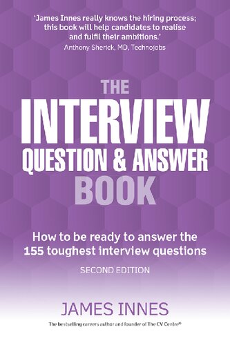 The Interview Question and Answer Book: How to be Ready to Answer the 155 Toughest Interview Questions: How to be ready to answer the 155 toughest interview questions