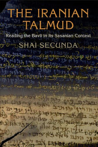 The Iranian Talmud : reading the Bavli in its Sasanian context
