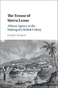 The Temne of Sierra Leone: African agency in the making of a British colony