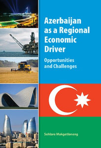 Azerbaijan as a regional economic driver opportunities and challenges