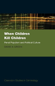 When Children Kill Children: Penal Populism and Political Culture