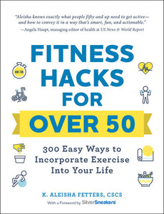Fitness Hack for over 50 300 Easy Ways to Incorporate Exercise Into Your Life