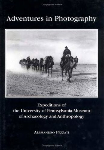 Adventures in photography expeditions of the University of Pennsylvania Museum of Archaeology and Anthropology