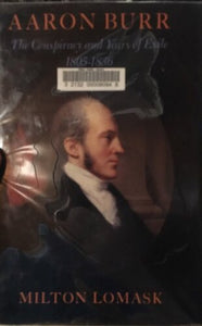 Aaron Burr: The Conspiracy and Years of Exile 1805-1836