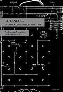 Cybernetics: The Macy Conferences 1946-1953 : The Complete Transactions
