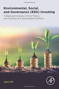 Environmental, Social, and Governance (ESG) Investing: A Balanced Analysis of the Theory and Practice of a Sustainable Portfolio