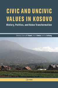 Civic and uncivic values in Kosovo : history, politics, and value transformation