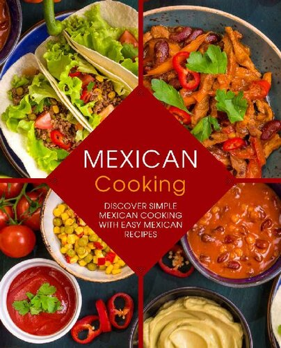 Mexican Cooking: Discover Simple Mexican Cooking with Easy Mexican Recipes