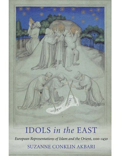 Idols in the East: European Representations of Islam and the Orient, 1100-1450