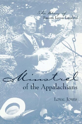 Minstrel of the Appalachians The Story of Bascom Lamar Lunsford