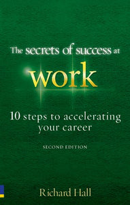 The Secrets of Success at Work - Second Edition: 10 Steps to Accelerating Your Career