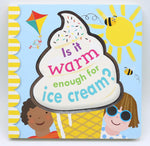 Is It Warm Enough For Ice Cream? (Board book)