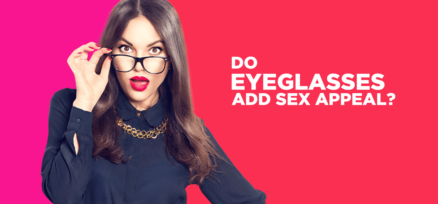 Do Eyeglasses Add Sex Appeal? - Vision Express Philippines