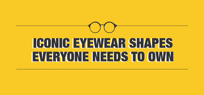 Iconic Eyewear Shapes Everyone Needs to Own