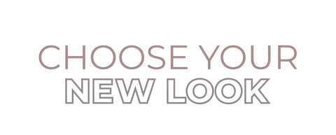 Choose your new look