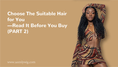 Choose The Suitable Hair For You-- Read It Before You Buy (Part 2)