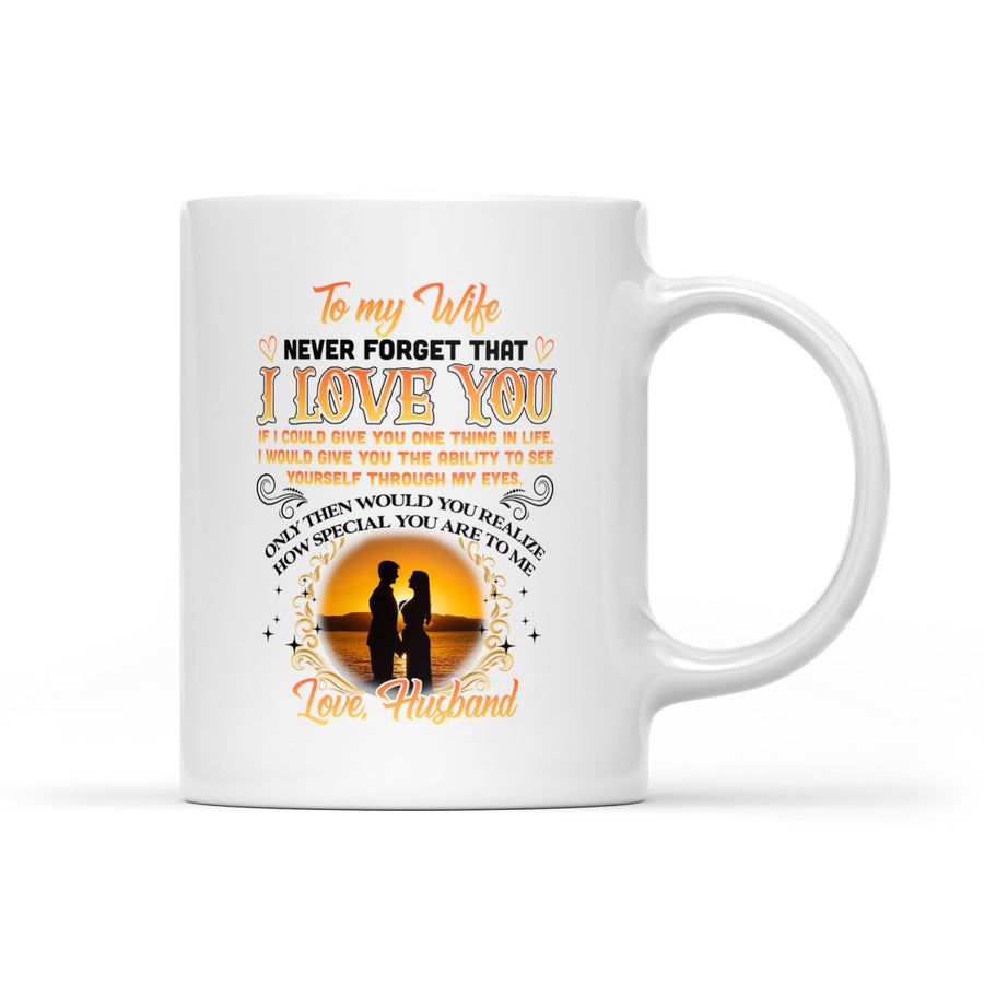 To My Wife Never forget that I love you coffee mug - gift from husband to wife