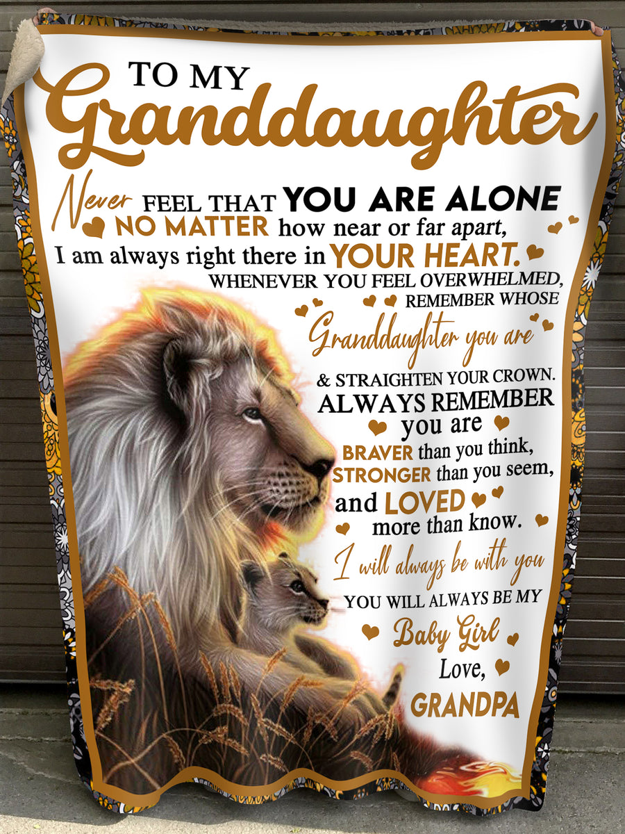 Lion Blanket To My Granddaughter from Grandpa - Never feel that you are alone Fleece Blanket
