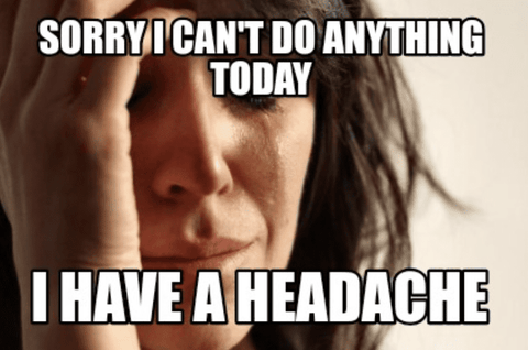 Sorry, I can't do anything today. I have a headache.