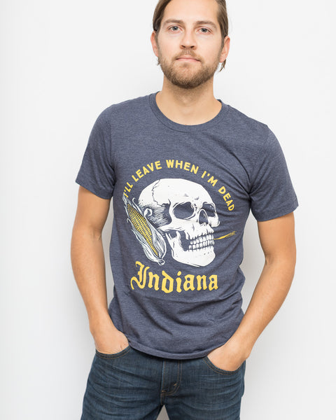 Leave When I'm Dead Tee - United State of Indiana: Indiana-Made T-Shirts and Gifts