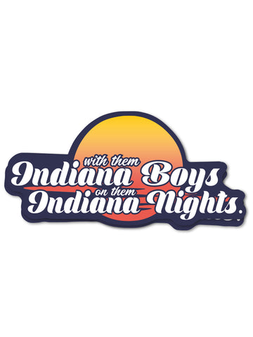 Indiana Boys, Indiana Nights Sticker - United State of Indiana: Indiana-Made T-Shirts and Gifts