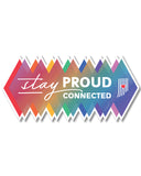Stay Proud. Stay Connected. Sticker