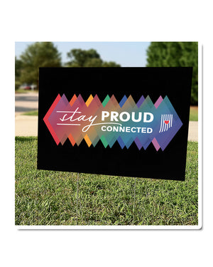 Stay Proud. Stay Connected. Yard Sign