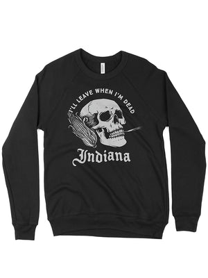 I'll Leave When I'm Dead Crewneck Sweatshirt - United State of Indiana: Indiana-Made T-Shirts and Gifts