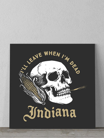 Leave When I'm Dead Canvas - United State of Indiana: Indiana-Made T-Shirts and Gifts