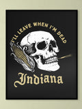 Leave When I'm Dead Poster -  from United State of Indiana