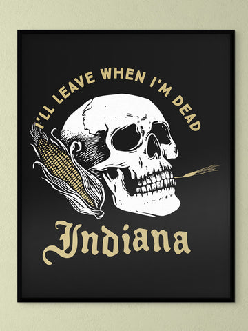 Leave When I'm Dead Poster - United State of Indiana: Indiana-Made T-Shirts and Gifts