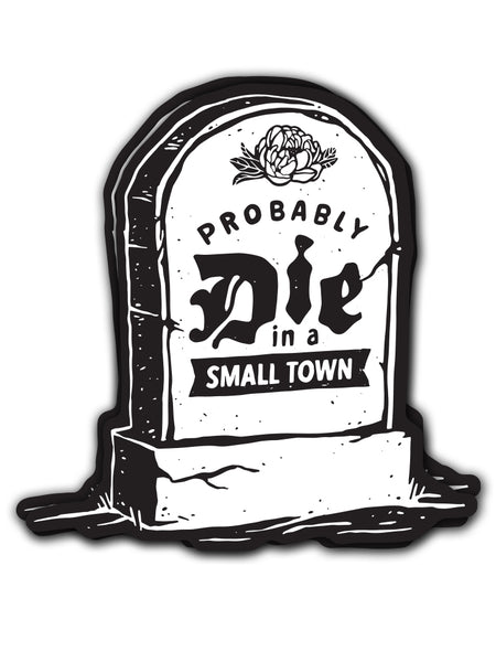 Probably Die in a Small Town Sticker - United State of Indiana: Indiana-Made T-Shirts and Gifts