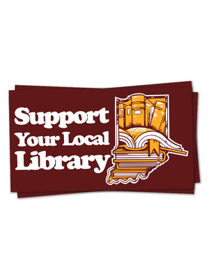 Support Your Local Library Sticker - United State of Indiana: Indiana-Made T-Shirts and Gifts