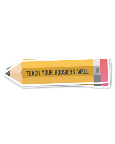 Teach Your Hoosiers Well Sticker - United State of Indiana: Indiana-Made T-Shirts and Gifts