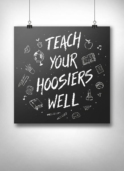 Teach Your Hoosiers Well Poster - United State of Indiana: Indiana-Made T-Shirts and Gifts