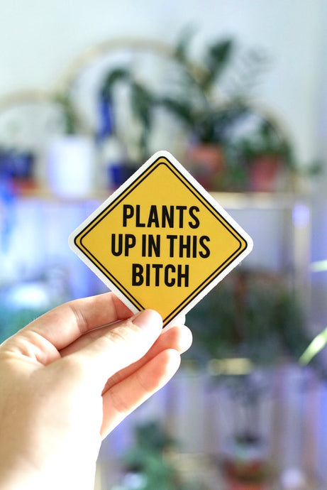 Plants Up In This Bitch Sticker