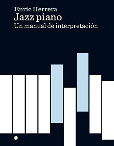 Libro - JAZZ PIANO, UN MANUAL DE INTERPRETACION - ANTONI BOSCH - Icaro Libros