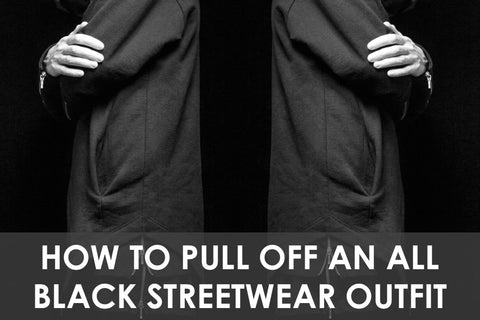 How To Pull Off An All Black Streetwear Outfit