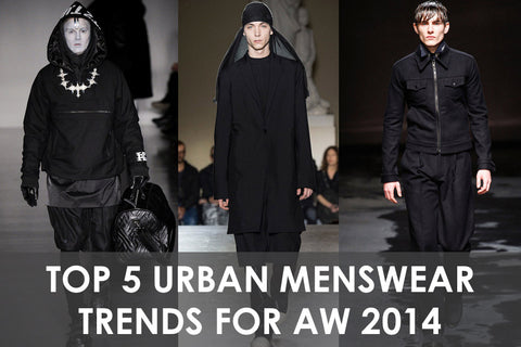 Top 5 Urban Menswear Trends For Autumn Winter 2014