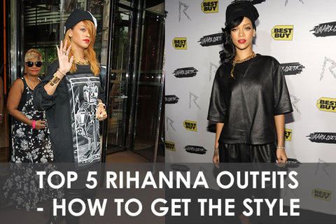 Top 5 Rihanna Outfits and How To Get The Style