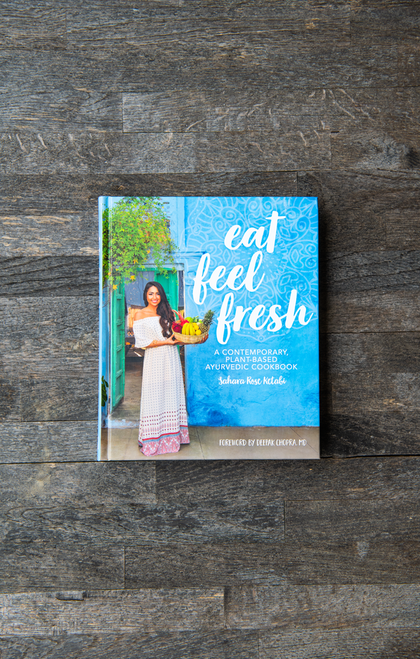 Eat Feel Fresh - A Contemporary, Plant-Based Ayurvedic Cookbook