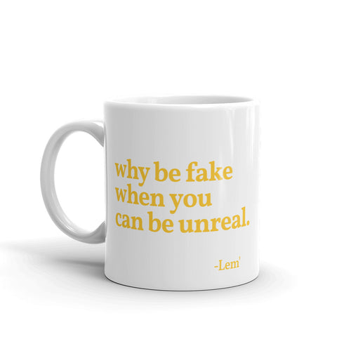 why be fake when you can be unreal Mug