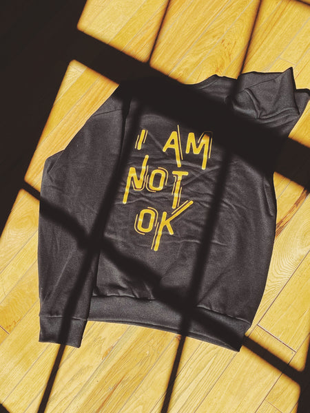 """I Am Not Ok"" lightweight crewneck"