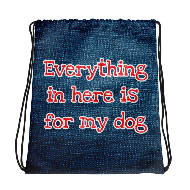 Everything is for my dog Drawstring bag