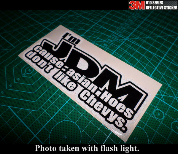 I'm JDM cause: asian Hoes don't like Chevys. 3M Reflective Sticker