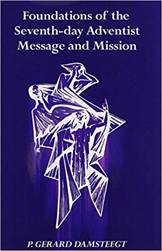 Foundations of the Seventh-Day Adventist Message and Mission